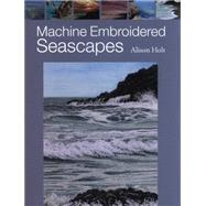 Machine Embroidered Seascapes by Holt, Alison, 9781782211143