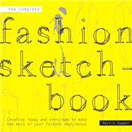 The Complete Fashion Sketchbook Creative Ideas and Exercises to Make the Most of Your Fashion Sketchbook by Dawber, Martin, 9781849941143