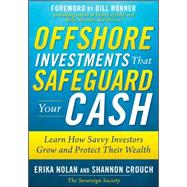 Offshore Investments that Safeguard Your Cash: Learn How Savvy Investors Grow and Protect Their Wealth by Nolan, Erika; Crouch, Shannon, 9780071621144