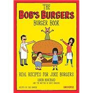 The Bob's Burgers Burger Book by BOUCHARD, LOREN; BOWDEN, COLE, 9780789331144