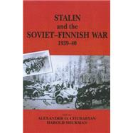 Stalin and the Soviet-Finnish War, 1939-1940 by Kulkov,E.N., 9781138011144