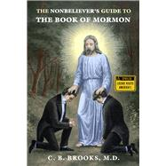 The Nonbeliever's Guide to the Book of Mormon by Brooks, C. B., M.d., 9781634311144