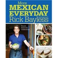 More Mexican Everyday: Simple, Seasonal, Celebratory by Bayless, Rick; Bayless, Deann Groen, 9780393081145