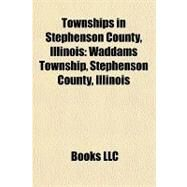 Townships in Stephenson County, Illinois : Waddams Township, Stephenson County, Illinois by , 9781156201145