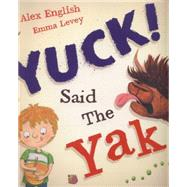 Yuck Said the Yak by English, Alex; Levey, Emma, 9781848861145