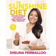 The Sunshine Diet: Get Some Sunshine into Your Life, Lose Weight and Feel Amazing: over 120 Delicious Recipes by Permalloo, Shelina, 9780091951146