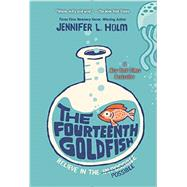 The Fourteenth Goldfish by HOLM, JENNIFER L., 9780375871146