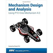 Mechanism Design and Analysis Using Ptc Creo Mechanism 4.0 by Chang, Kuang-Hua, 9781630571146