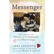 Messenger : The Legacy of Mattie J. T. Stepanek and Heartsongs by Stepanek, Jeni, 9780451231147