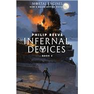 Infernal Devices (Mortal Engines #3) by Reeve, Philip, 9781338201147