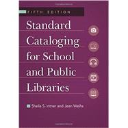 Standard Cataloging for School and Public Libraries by Intner, Sheila S.; Weihs, Jean, 9781610691147