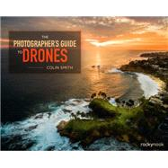 The Photographer's Guide to Drones by Smith, Colin, 9781681981147