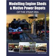 Modelling Engine Sheds & Motive Power Depots of the Steam Era by Booker, Terry, 9781785001147