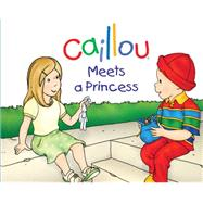 Caillou Meets a Princess by L'Heureux, Christine; Brignaud, Pierre, 9782897181147