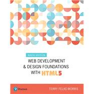 Web Development and Design Foundations with HTML5 by Felke-Morris, Terry, 9780134801148