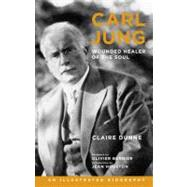 Carl Jung: Wounded Healer of the Soul : An Illustrated Biography by Dunne, Claire; Bernier, Olivier; Houston, Jean, 9781780281148