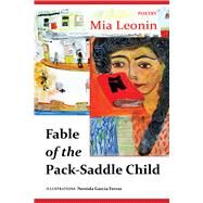 Fable of the Pack-Saddle Child by Leonin, Mia; Ferraz, Nereida García, 9781943491148