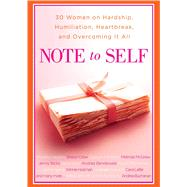 Note to Self : 30 Women on Hardship, Humiliation, Heartbreak, and Overcoming It All by Andrea Buchanan, 9781439191149