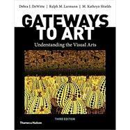 Gateways to Art by Dewitte, Debra J.; Larmann, Ralph M.; Shields, M. Kathryn, 9780500841150