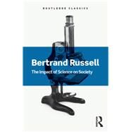 The Impact of Science on Society by Russell,Bertrand, 9781138641150