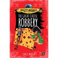 The Great Cheese Robbery by Mould, Chris; Mould, Chris, 9781481491150