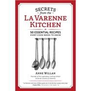 Secrets from the La Varenne Kitchen: 50 Essential Recipes Every Cook Needs to Know by Willan, Anne, 9781940611150