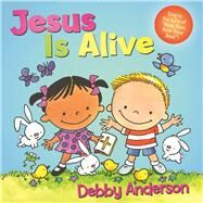 Jesus Is Alive by Anderson, Debby, 9781434711151