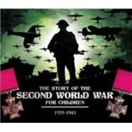 The Story of the Second World War for Children 1939-1945 by Chrisp, Peter, 9781783121151