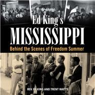 Ed King's Mississippi: Behind the Scenes of Freedom Summer by King, Ed; Watts, Trent, 9781628461152