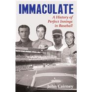 Immaculate: A History of Perfect Innings in Baseball by Cairney, John, 9781771611152