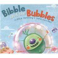Bibble and the Bubbles by Hemming, Alice; Sanchez, Sara, 9781848861152