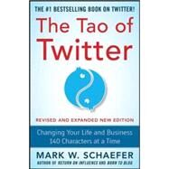 The Tao of Twitter, Revised and Expanded New Edition: Changing Your Life and Business 140 Characters at a Time by Schaefer, Mark, 9780071841153