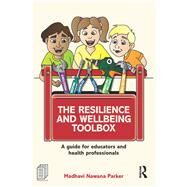 The Resilience and Wellbeing Toolbox: A guide for educators and health professionals by Nawana Parker; Madhavi, 9781138921153