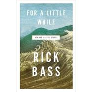 For a Little While by Bass, Rick, 9780316381154