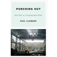 Punching Out : One Year in a Closing Auto Plant by Clemens, Paul, 9780385521154