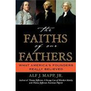 The Faiths of Our Fathers: What America's Founders Really Believed by Mapp, Alf J., 9780742531154