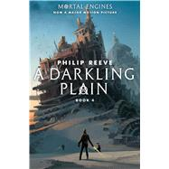 A Darkling Plain (Mortal Engines #4) by Reeve, Philip, 9781338201154