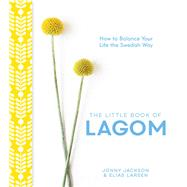 The Little Book of Lagom How to Balance Your Life the Swedish Way by Jackson, Jonny; Larsen, Elias, 9781449491154