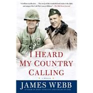I Heard My Country Calling A Memoir by Webb, James, 9781476741154