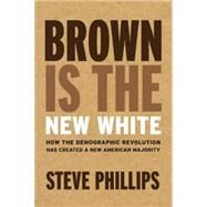 Brown Is the New White by Phillips, Steve, 9781620971154