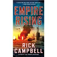 Empire Rising A Novel by Campbell, Rick, 9781250081155