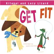 Kitanai and Lazy Lizard Get Fit by Troupe, Thomas Kingsley; Christoph, Jamey, 9781479561155