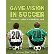 Game Vision in Soccer : Theory and Practice to Improve Game Sense by Critchell, Mick, 9781591641155