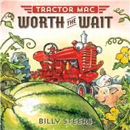 Tractor Mac Worth the Wait by Steers, Billy, 9780374301156