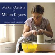 Maker-artists of Milton Keynes by Wilks, Linda; Pegg, Ann; Tomlinson, Brian, 9780750981156
