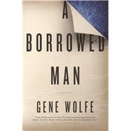 A Borrowed Man by Wolfe, Gene, 9780765381156