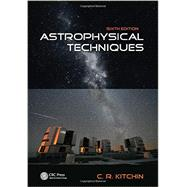 Astrophysical Techniques, Sixth Edition by Kitchin; C.R., 9781466511156