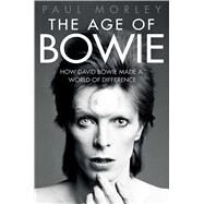 The Age of Bowie by Morley, Paul, 9781501151156