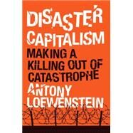 Disaster Capitalism by LOEWENSTEIN, ANTONY, 9781784781156