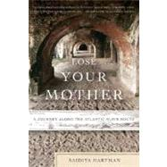 Lose Your Mother A Journey Along the Atlantic Slave Route by Hartman, Saidiya, 9780374531157